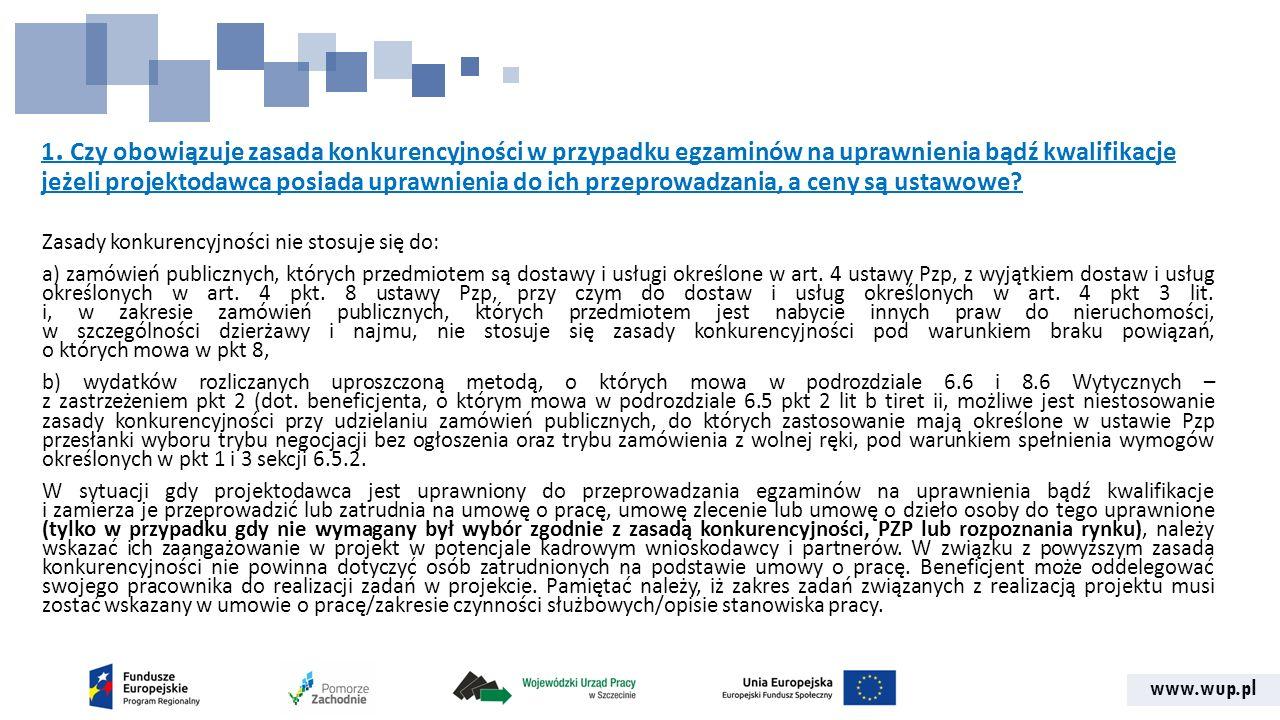 www.wup.pl 1. Czy obowiązuje zasada konkurencyjności w przypadku egzaminów na uprawnienia bądź kwalifikacje jeżeli projektodawca posiada uprawnienia d