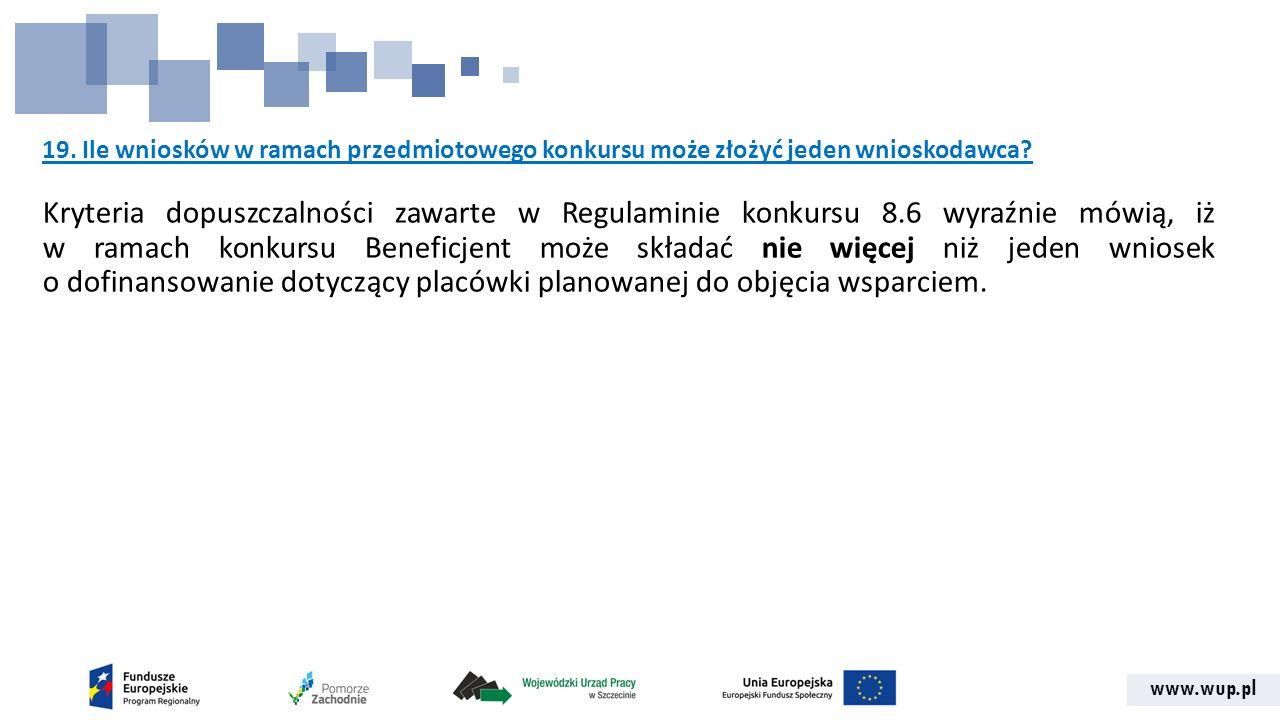 www.wup.pl 19. Ile wniosków w ramach przedmiotowego konkursu może złożyć jeden wnioskodawca? Kryteria dopuszczalności zawarte w Regulaminie konkursu 8