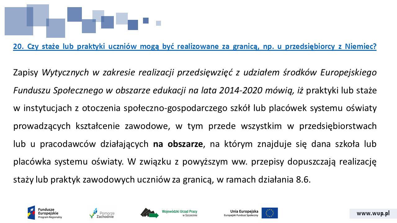 www.wup.pl 20. Czy staże lub praktyki uczniów mogą być realizowane za granicą, np. u przedsiębiorcy z Niemiec? Zapisy Wytycznych w zakresie realizacji