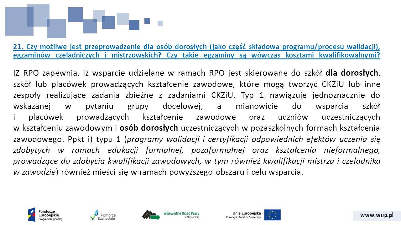 www.wup.pl 21. 21. Czy możliwe jest przeprowadzenie dla osób dorosłych (jako część składowa programu/procesu walidacji), egzaminów czeladniczych i mis