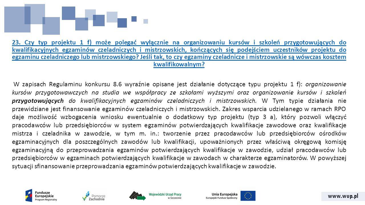 www.wup.pl 23. Czy typ projektu 1 f) może polegać wyłącznie na organizowaniu kursów i szkoleń przygotowujących do kwalifikacyjnych egzaminów czeladnic