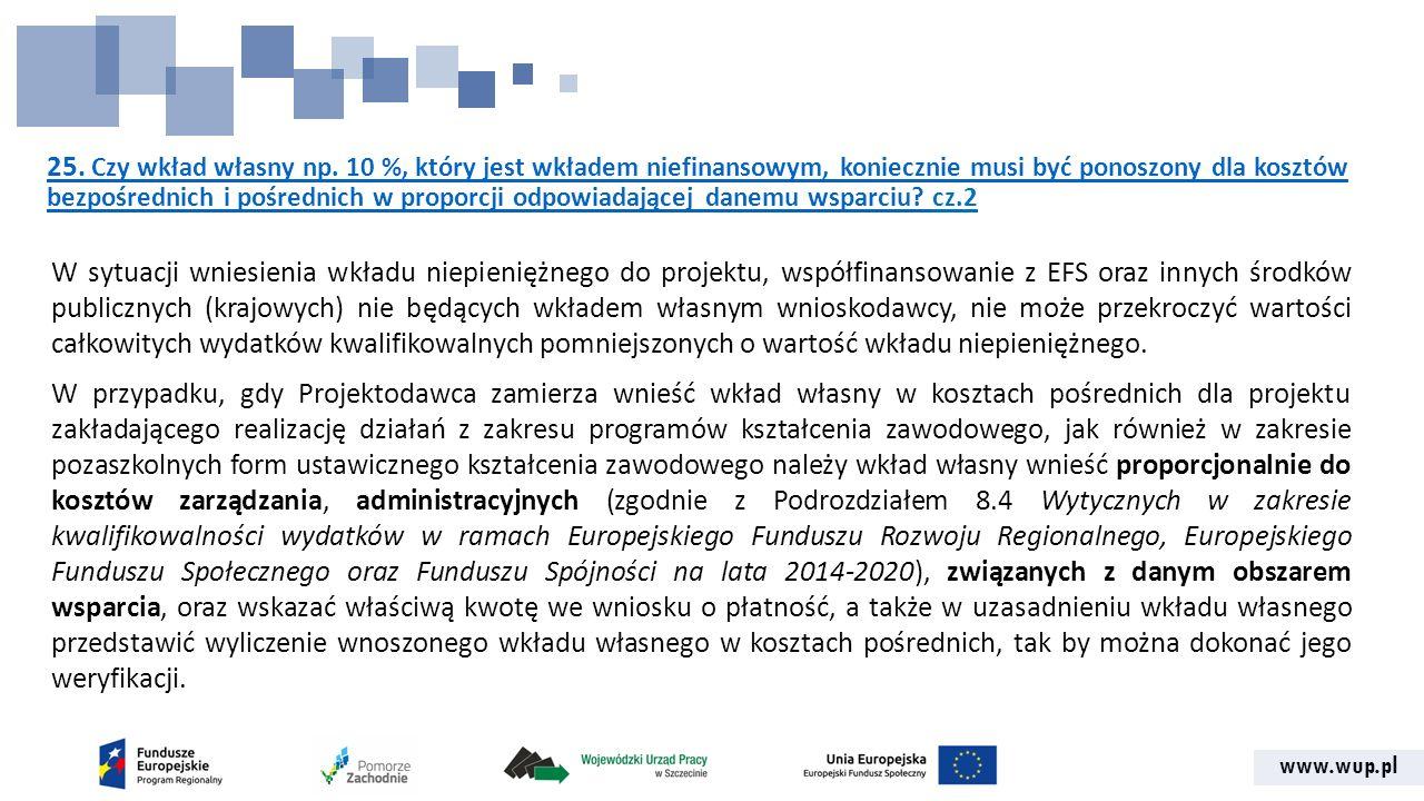 www.wup.pl 25. Czy wkład własny np. 10 %, który jest wkładem niefinansowym, koniecznie musi być ponoszony dla kosztów bezpośrednich i pośrednich w pro