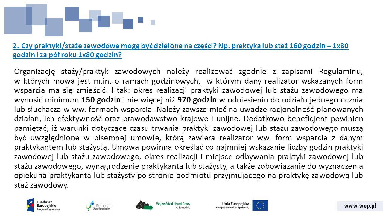 www.wup.pl 2. Czy praktyki/staże zawodowe mogą być dzielone na części? Np. praktyka lub staż 160 godzin – 1x80 godzin i za pół roku 1x80 godzin? Organ
