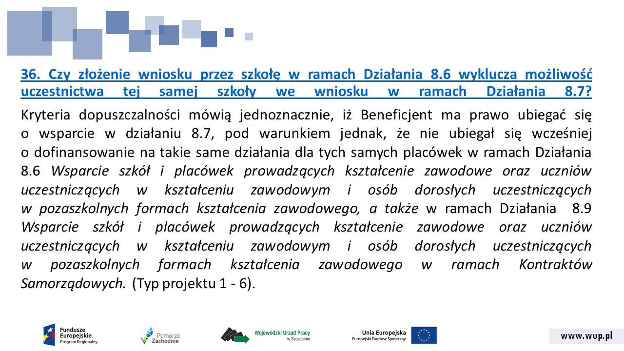 www.wup.pl 36. Czy złożenie wniosku przez szkołę w ramach Działania 8.6 wyklucza możliwość uczestnictwa tej samej szkoły we wniosku w ramach Działania