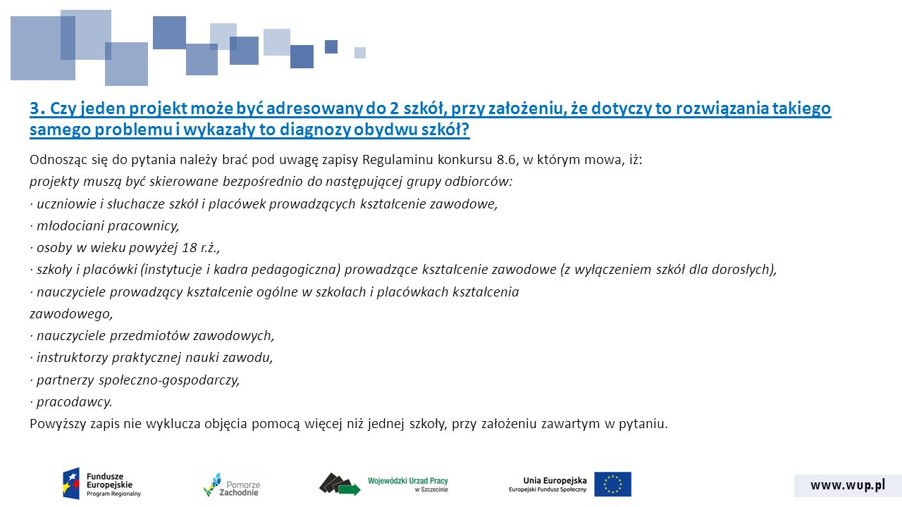 www.wup.pl 3. Czy jeden projekt może być adresowany do 2 szkół, przy założeniu, że dotyczy to rozwiązania takiego samego problemu i wykazały to diagno