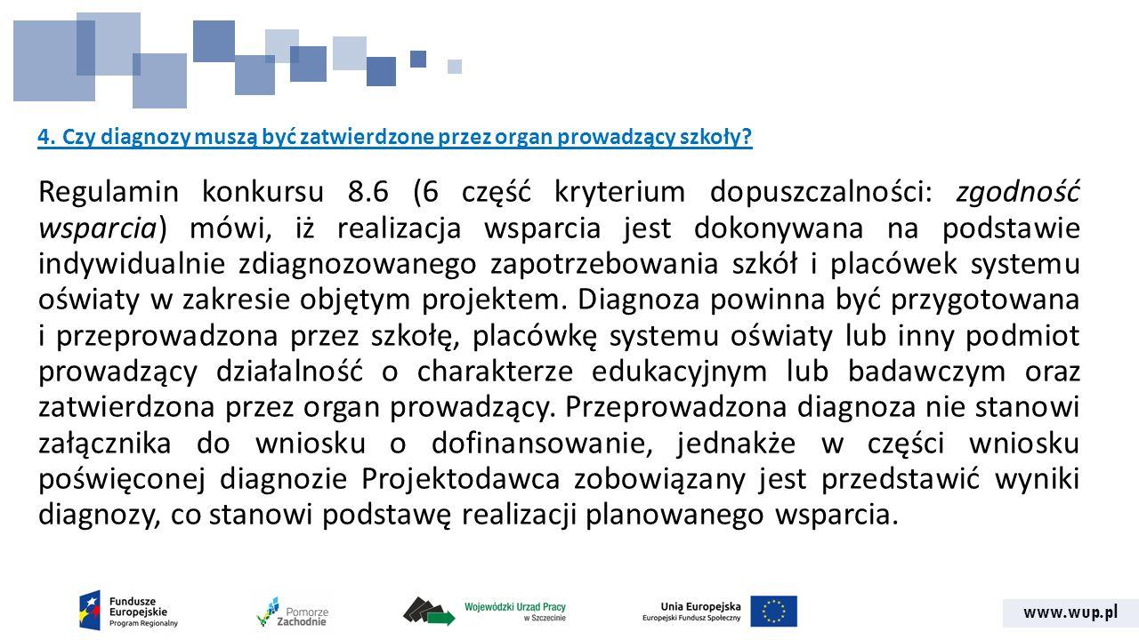 www.wup.pl 4. Czy diagnozy muszą być zatwierdzone przez organ prowadzący szkoły? Regulamin konkursu 8.6 (6 część kryterium dopuszczalności: zgodność w
