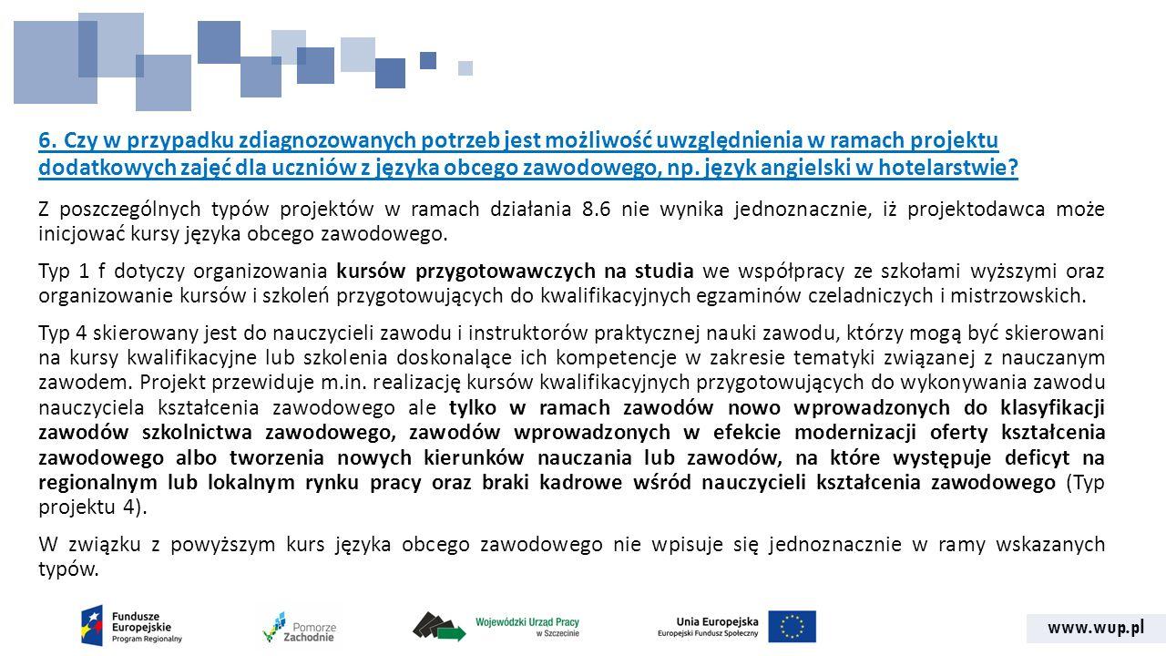 www.wup.pl 6. Czy w przypadku zdiagnozowanych potrzeb jest możliwość uwzględnienia w ramach projektu dodatkowych zajęć dla uczniów z języka obcego zaw
