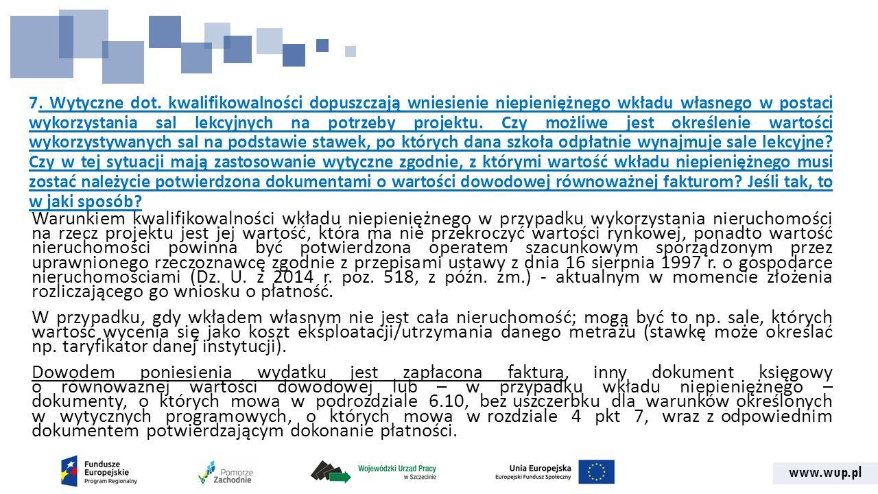 www.wup.pl 7. Wytyczne dot. kwalifikowalności dopuszczają wniesienie niepieniężnego wkładu własnego w postaci wykorzystania sal lekcyjnych na potrzeby