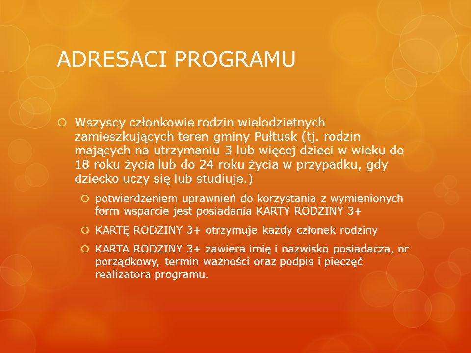 ADRESACI PROGRAMU  Wszyscy członkowie rodzin wielodzietnych zamieszkujących teren gminy Pułtusk (tj. rodzin mających na utrzymaniu 3 lub więcej dziec