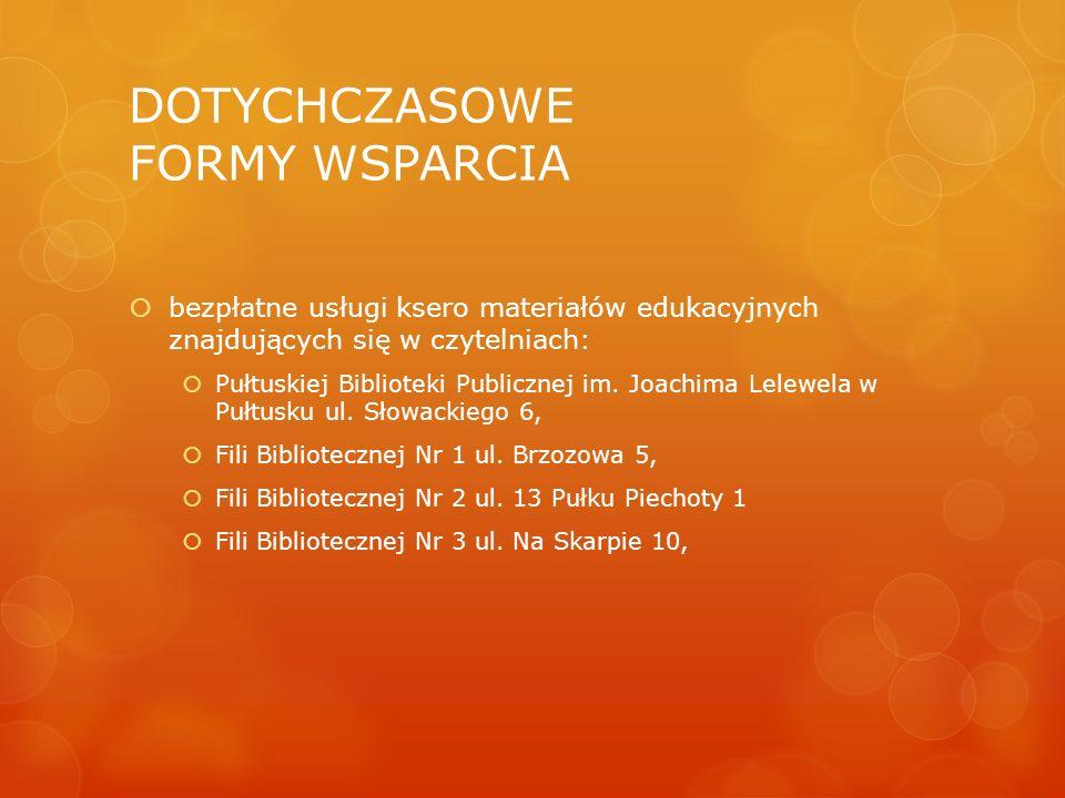 DOTYCHCZASOWE FORMY WSPARCIA  bezpłatne usługi ksero materiałów edukacyjnych znajdujących się w czytelniach:  Pułtuskiej Biblioteki Publicznej im. J