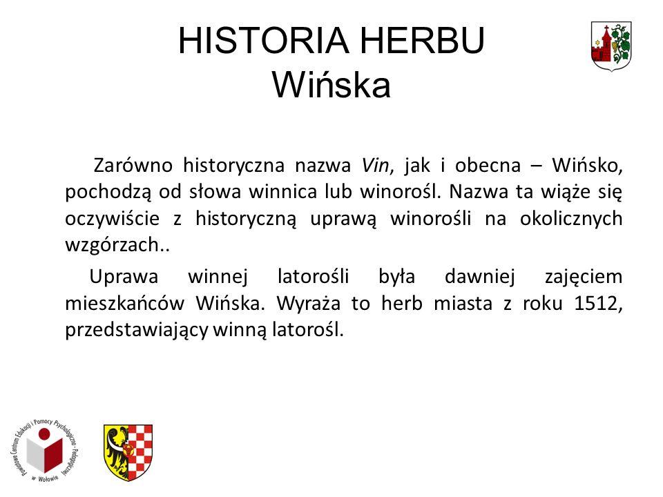 HISTORIA HERBU Wińska Zarówno historyczna nazwa Vin, jak i obecna – Wińsko, pochodzą od słowa winnica lub winorośl. Nazwa ta wiąże się oczywiście z hi