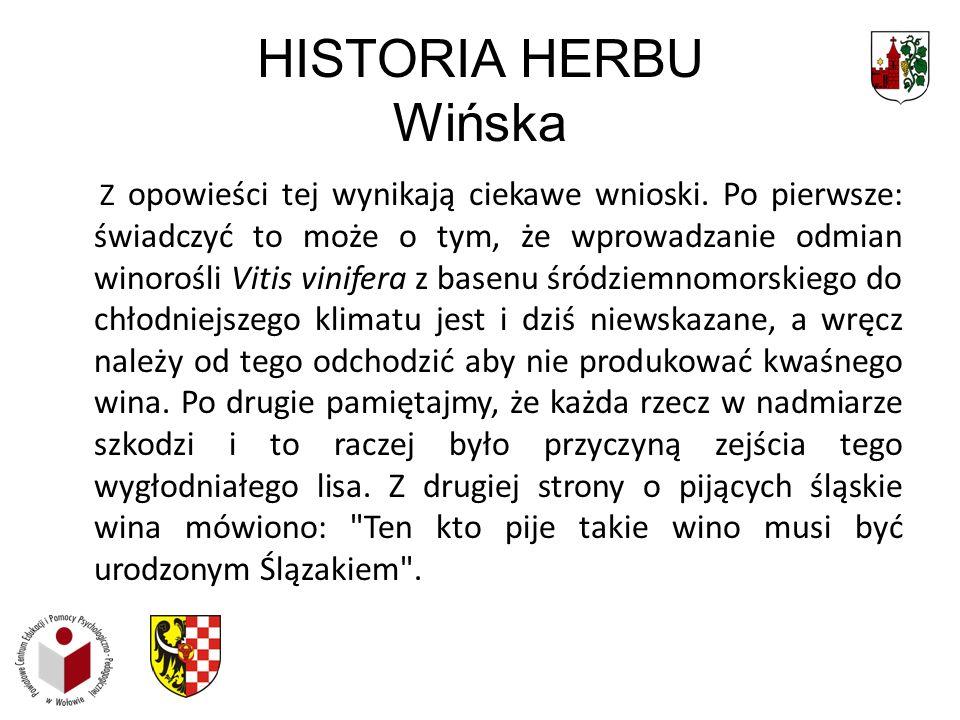 HISTORIA HERBU Wińska Z opowieści tej wynikają ciekawe wnioski. Po pierwsze: świadczyć to może o tym, że wprowadzanie odmian winorośli Vitis vinifera
