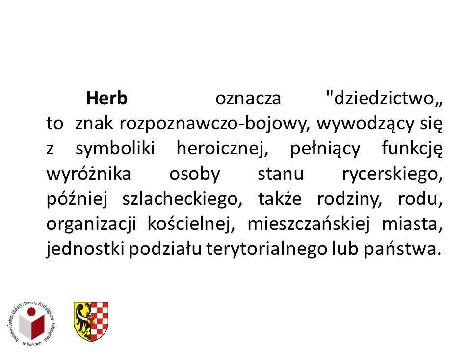 """Herb oznacza dziedzictwo"""" to znak rozpoznawczo-bojowy, wywodzący się z symboliki heroicznej, pełniący funkcję wyróżnika osoby stanu rycerskiego, później szlacheckiego, także rodziny, rodu, organizacji kościelnej, mieszczańskiej miasta, jednostki podziału terytorialnego lub państwa."""