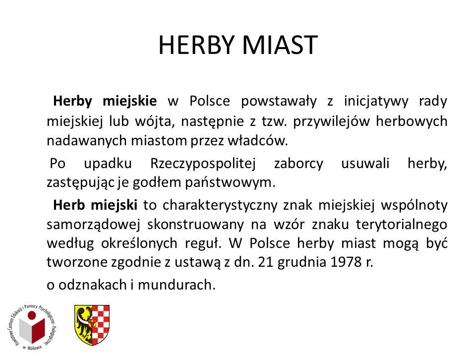 HERBY MIAST Herby miejskie w Polsce powstawały z inicjatywy rady miejskiej lub wójta, następnie z tzw. przywilejów herbowych nadawanych miastom przez