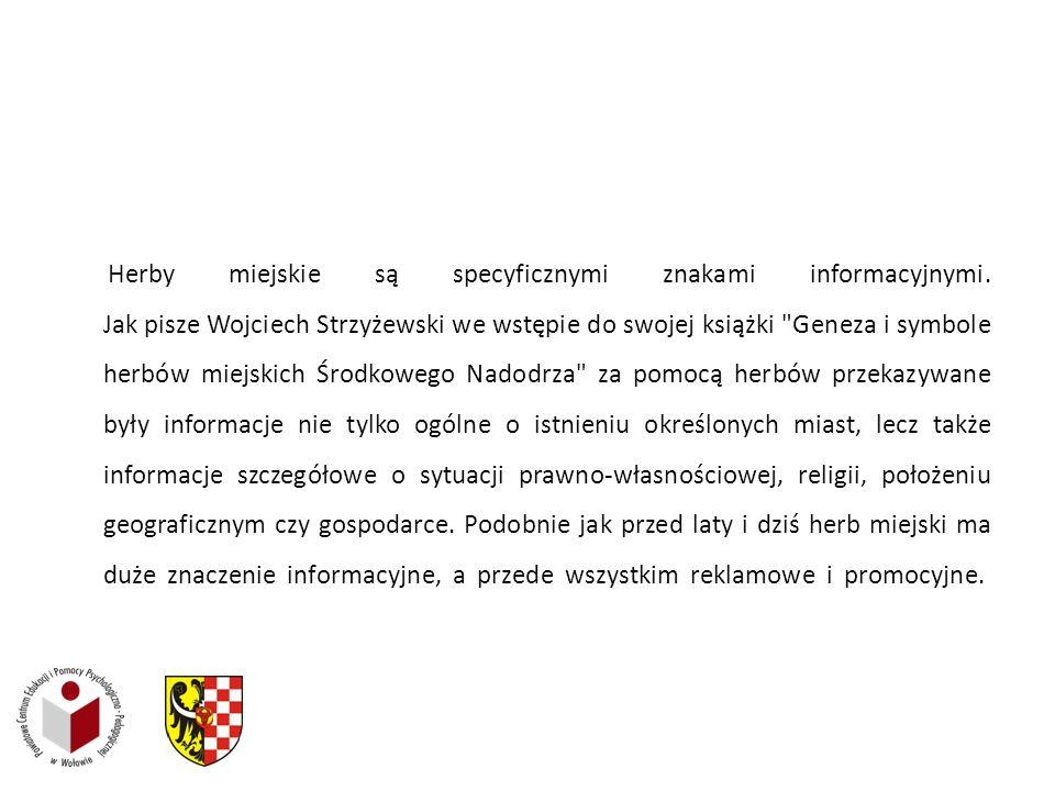 Herby miejskie są specyficznymi znakami informacyjnymi. Jak pisze Wojciech Strzyżewski we wstępie do swojej książki