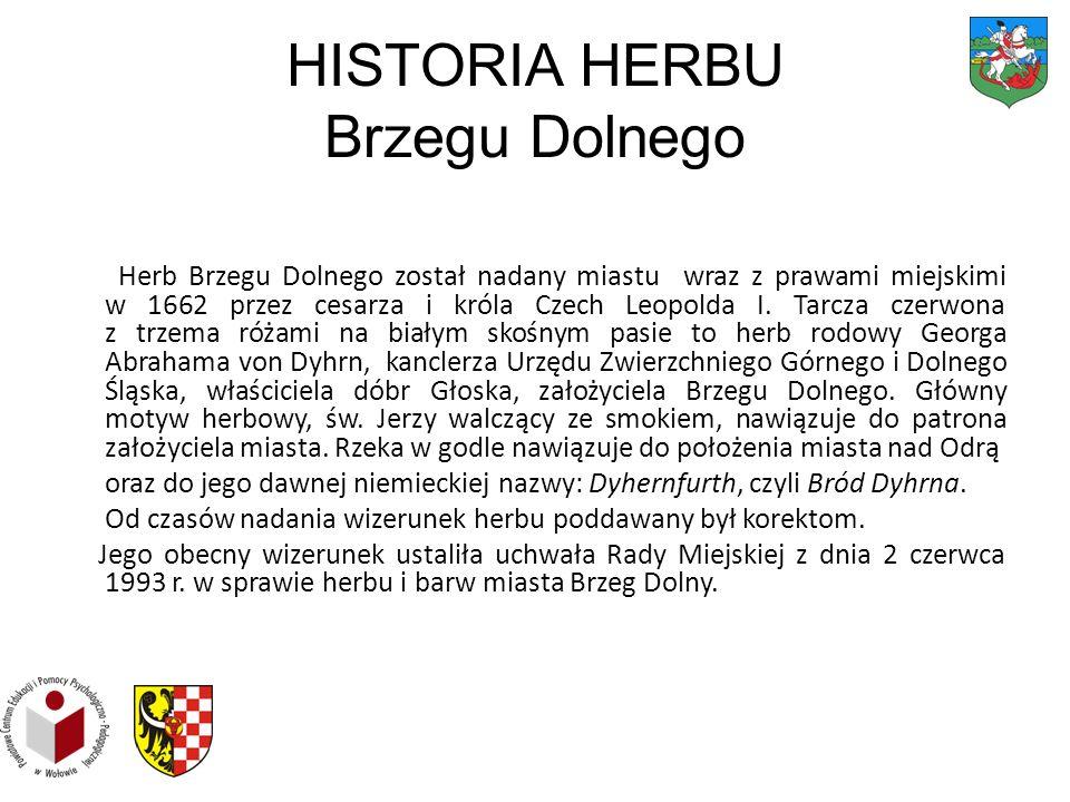 HISTORIA HERBU Brzegu Dolnego Herb Brzegu Dolnego został nadany miastu wraz z prawami miejskimi w 1662 przez cesarza i króla Czech Leopolda I. Tarcza