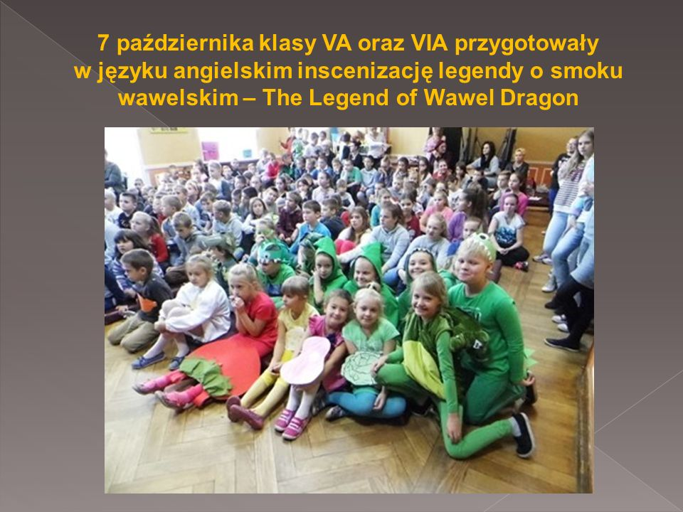 7 października klasy VA oraz VIA przygotowały w języku angielskim inscenizację legendy o smoku wawelskim – The Legend of Wawel Dragon