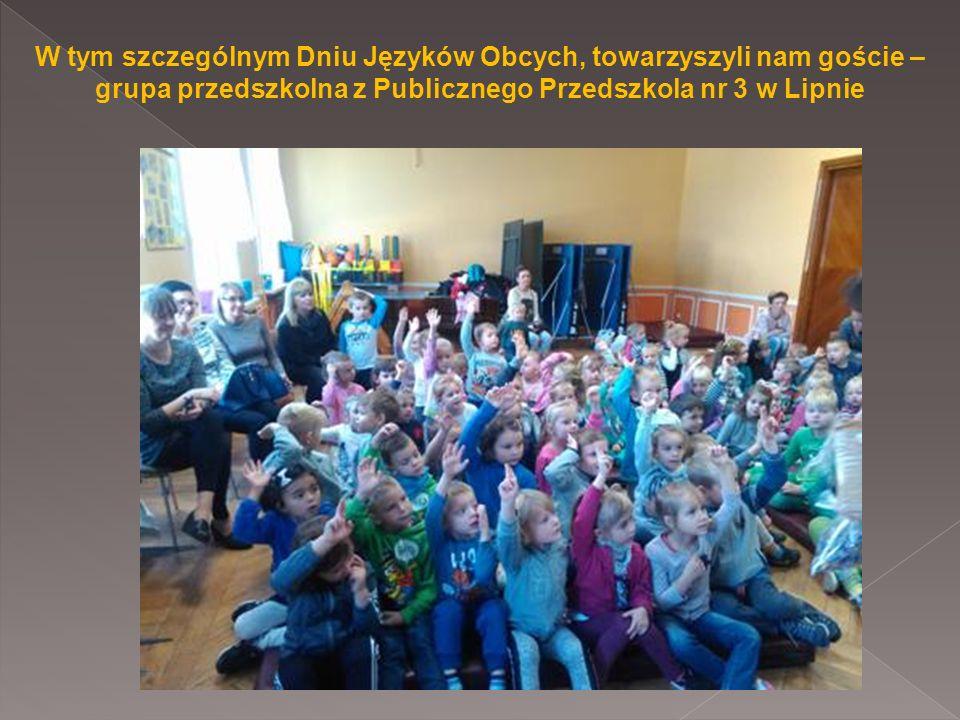 W tym szczególnym Dniu Języków Obcych, towarzyszyli nam goście – grupa przedszkolna z Publicznego Przedszkola nr 3 w Lipnie