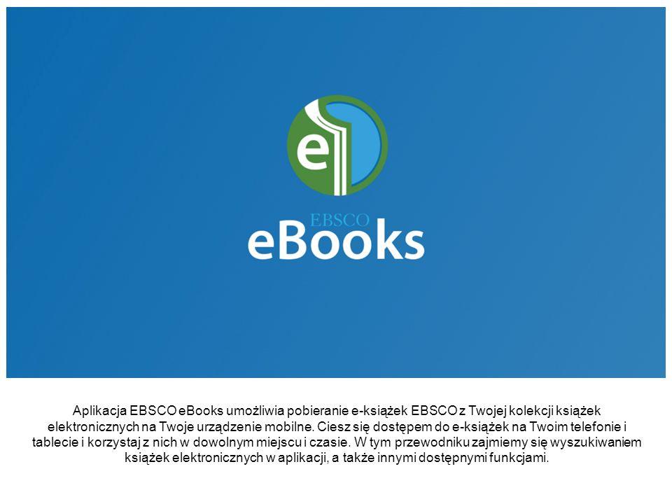 Aplikacja EBSCO eBooks umożliwia pobieranie e-książek EBSCO z Twojej kolekcji książek elektronicznych na Twoje urządzenie mobilne. Ciesz się dostępem