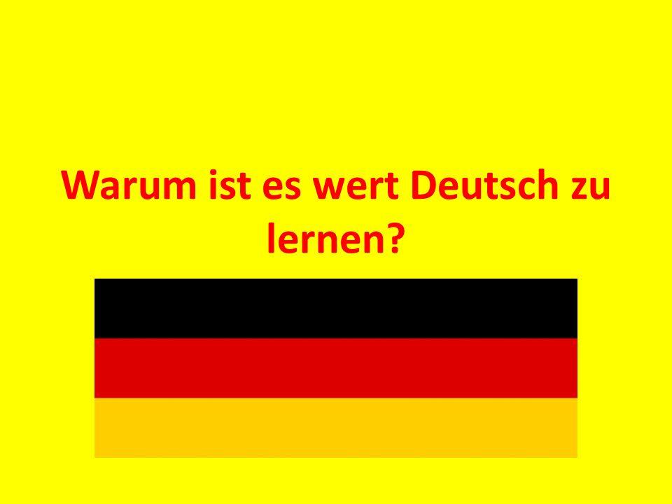 Warum ist es wert Deutsch zu lernen?