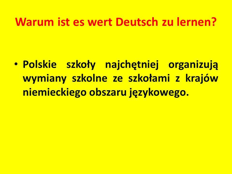 Warum ist es wert Deutsch zu lernen? Polskie szkoły najchętniej organizują wymiany szkolne ze szkołami z krajów niemieckiego obszaru językowego.
