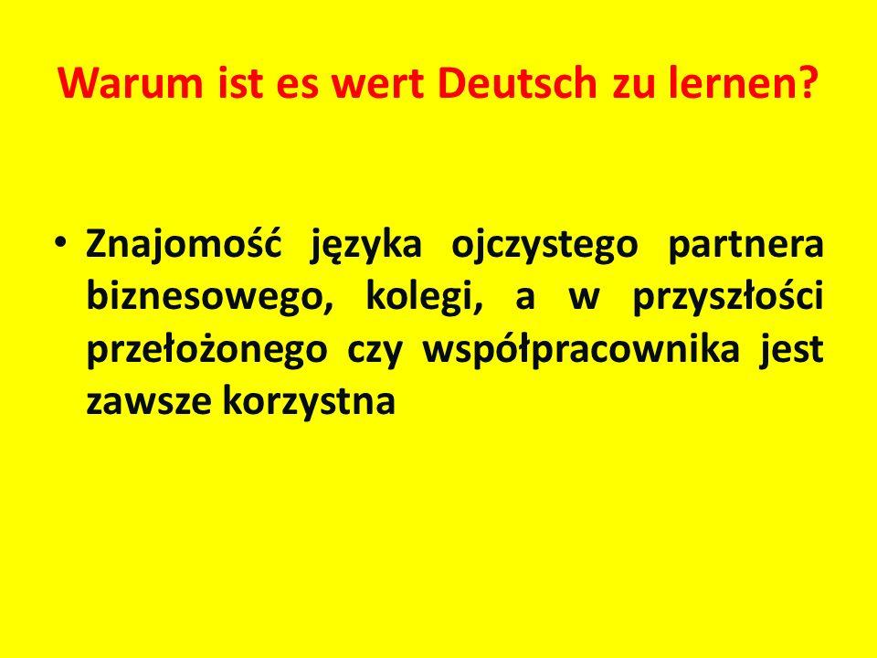 Warum ist es wert Deutsch zu lernen? Znajomość języka ojczystego partnera biznesowego, kolegi, a w przyszłości przełożonego czy współpracownika jest z