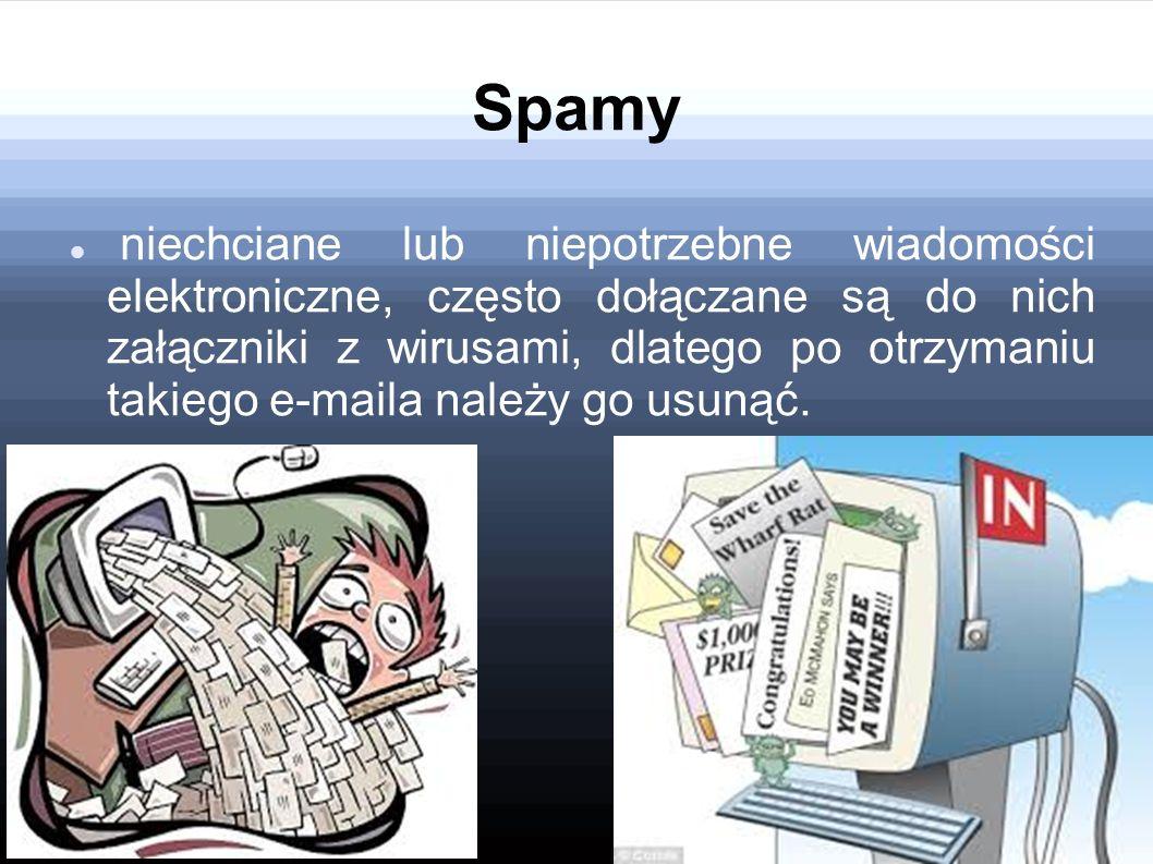 Spamy niechciane lub niepotrzebne wiadomości elektroniczne, często dołączane są do nich załączniki z wirusami, dlatego po otrzymaniu takiego e-maila n