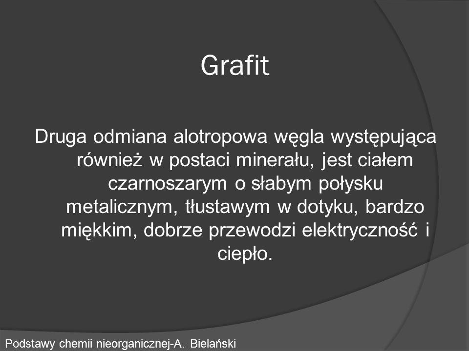 Grafit Druga odmiana alotropowa węgla występująca również w postaci minerału, jest ciałem czarnoszarym o słabym połysku metalicznym, tłustawym w dotyk