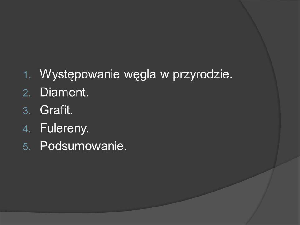 1. Występowanie węgla w przyrodzie. 2. Diament. 3. Grafit. 4. Fulereny. 5. Podsumowanie.