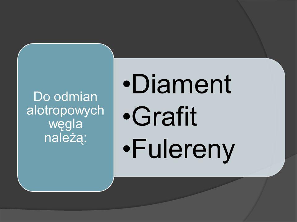 Diament Grafit Fulereny Do odmian alotropowych węgla należą: