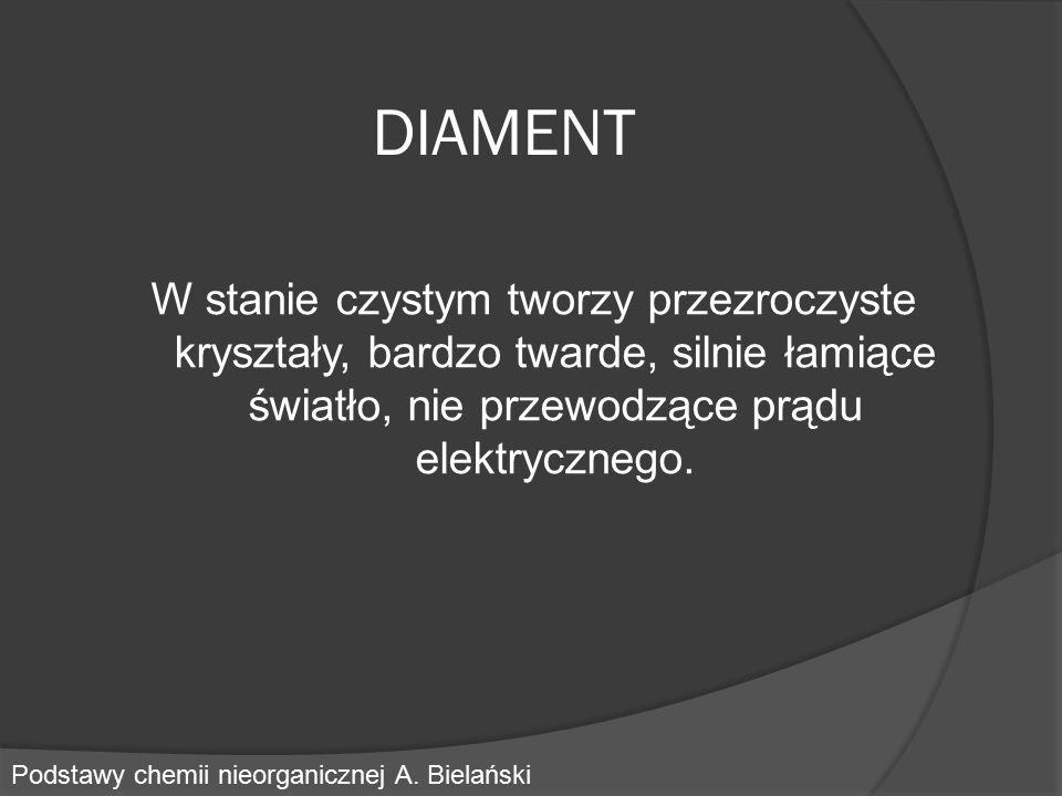 DIAMENT W stanie czystym tworzy przezroczyste kryształy, bardzo twarde, silnie łamiące światło, nie przewodzące prądu elektrycznego. Podstawy chemii n