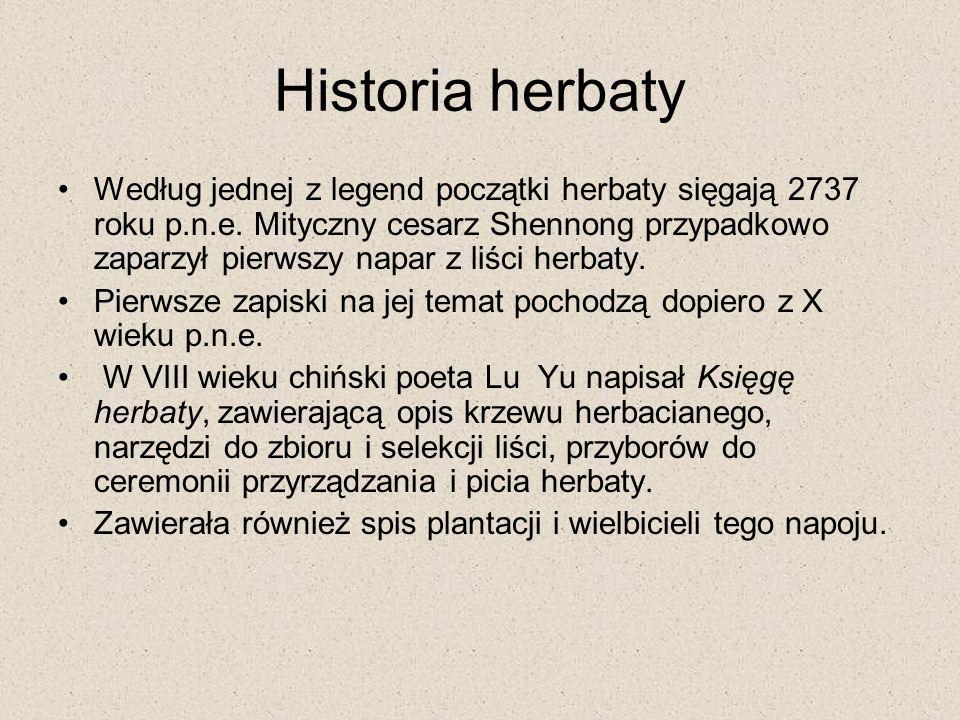 Historia herbaty Według jednej z legend początki herbaty sięgają 2737 roku p.n.e.