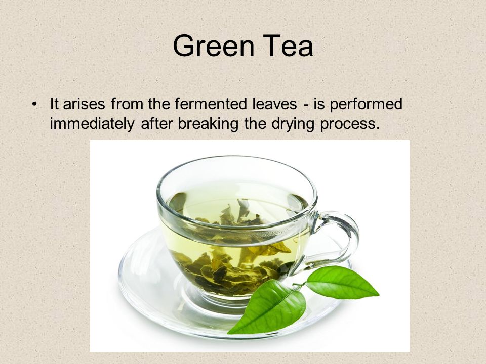 Green Tea It arises from the fermented leaves - is performed immediately after breaking the drying process.