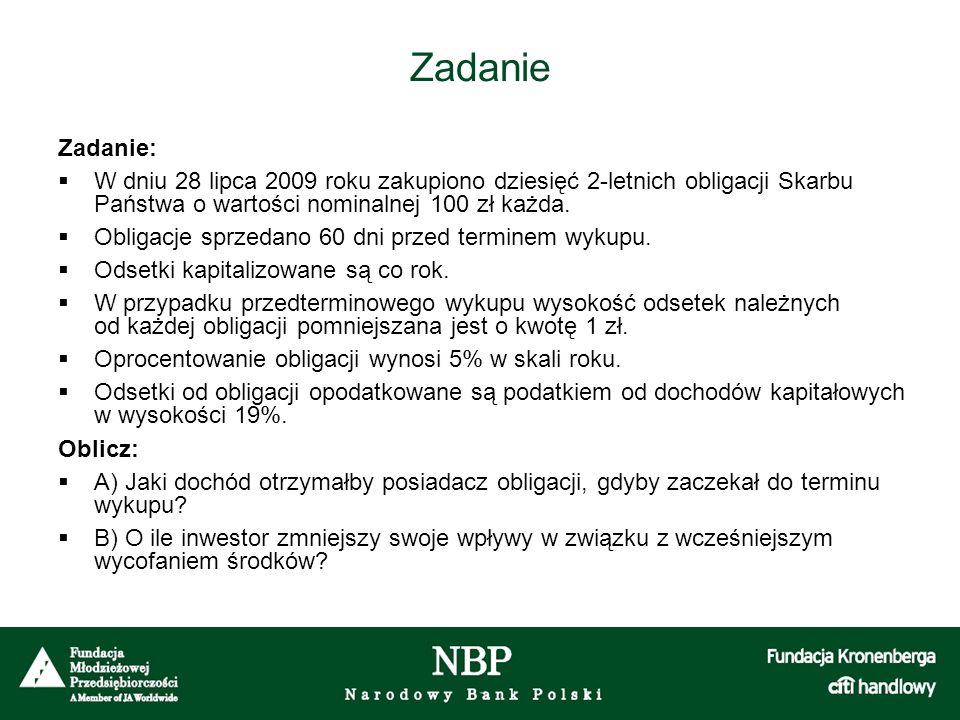 Zadanie Zadanie:  W dniu 28 lipca 2009 roku zakupiono dziesięć 2-letnich obligacji Skarbu Państwa o wartości nominalnej 100 zł każda.