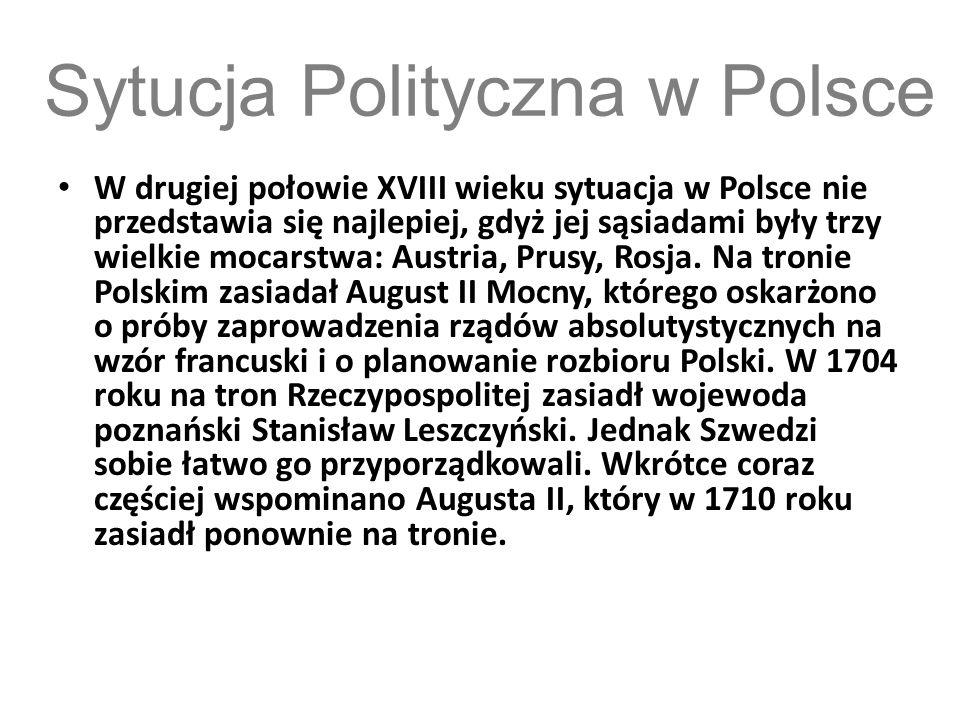 Sytucja Polityczna w Polsce W drugiej połowie XVIII wieku sytuacja w Polsce nie przedstawia się najlepiej, gdyż jej sąsiadami były trzy wielkie mocars