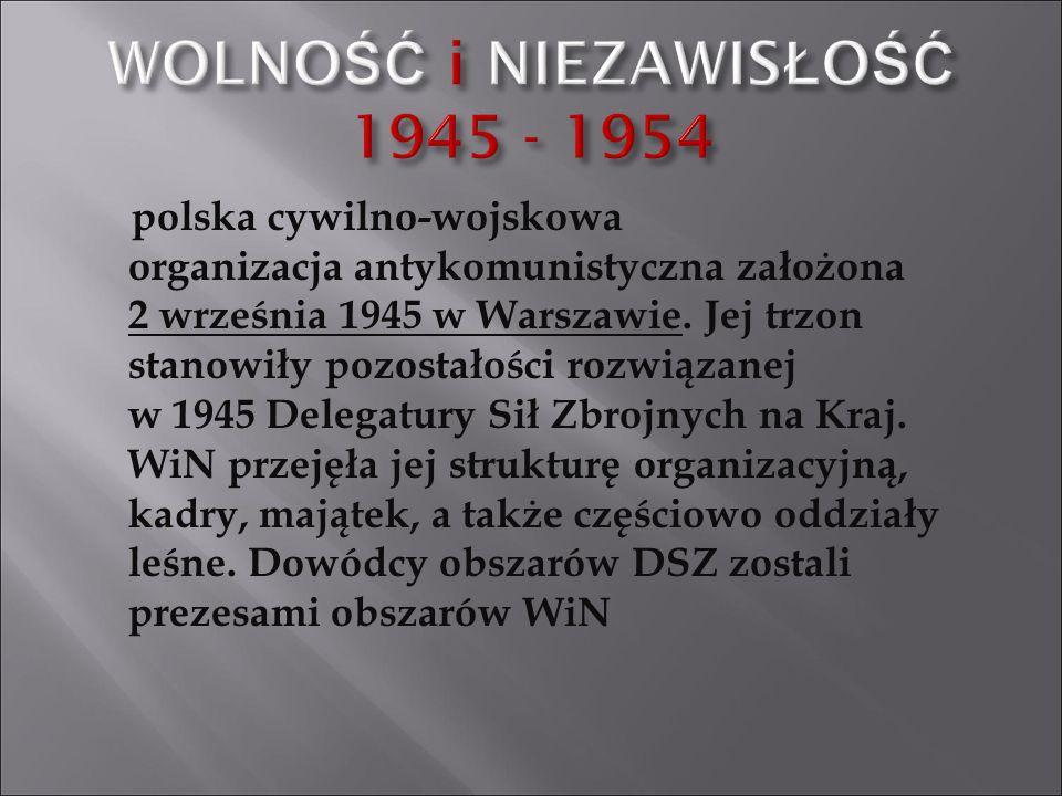 polska cywilno-wojskowa organizacja antykomunistyczna założona 2 września 1945 w Warszawie. Jej trzon stanowiły pozostałości rozwiązanej w 1945 Delega