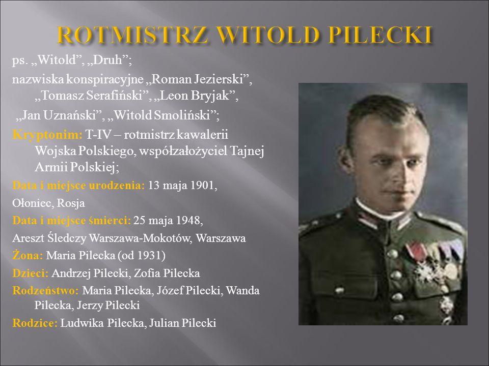 """ps. """"Witold"""", """"Druh""""; nazwiska konspiracyjne """"Roman Jezierski"""", """"Tomasz Serafiński"""", """"Leon Bryjak"""", """"Jan Uznański"""", """"Witold Smoliński""""; Kryptonim: T-I"""