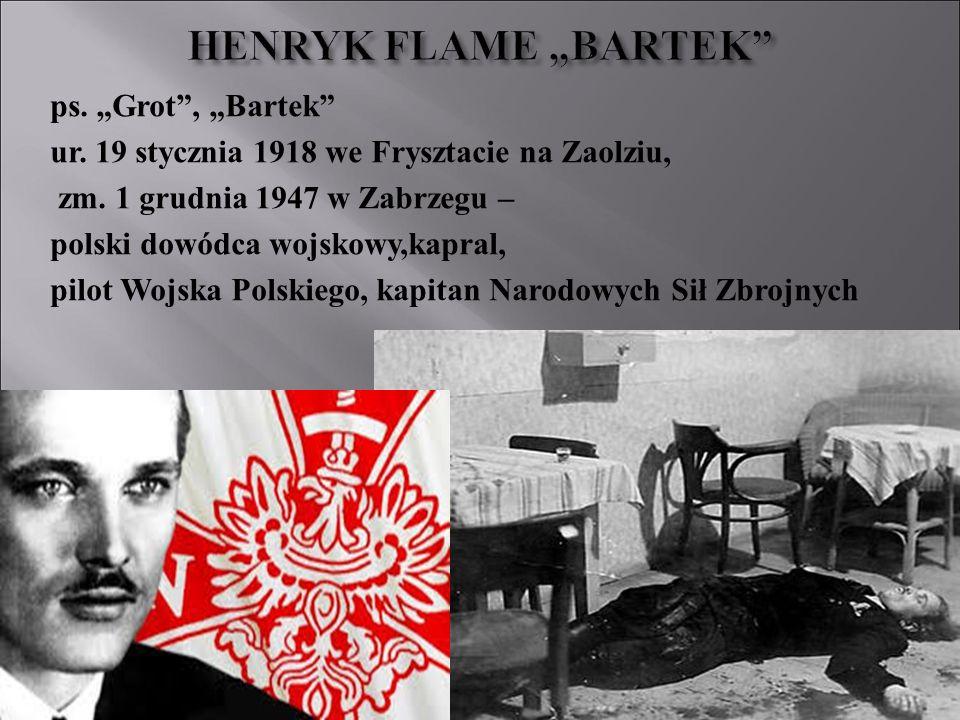 """ps. """"Grot"""", """"Bartek"""" ur. 19 stycznia 1918 we Frysztacie na Zaolziu, zm. 1 grudnia 1947 w Zabrzegu – polski dowódca wojskowy,kapral, pilot Wojska Polsk"""