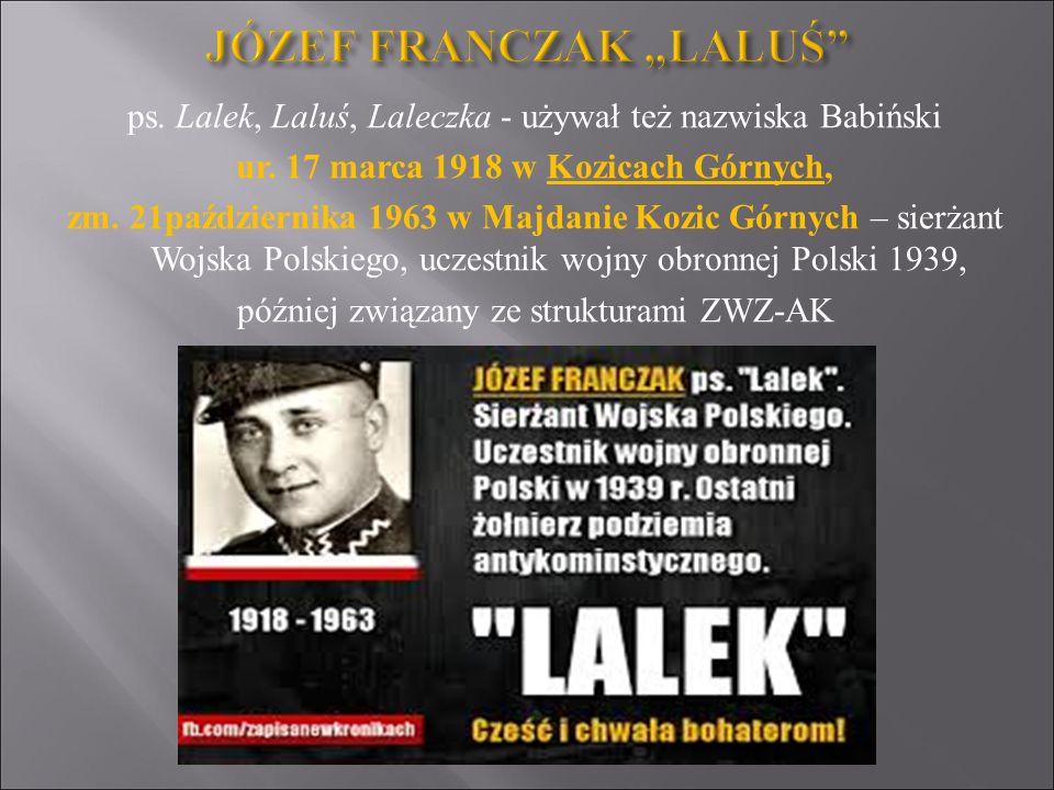 ps. Lalek, Laluś, Laleczka - używał też nazwiska Babiński ur. 17 marca 1918 w Kozicach Górnych, zm. 21października 1963 w Majdanie Kozic Górnych – sie