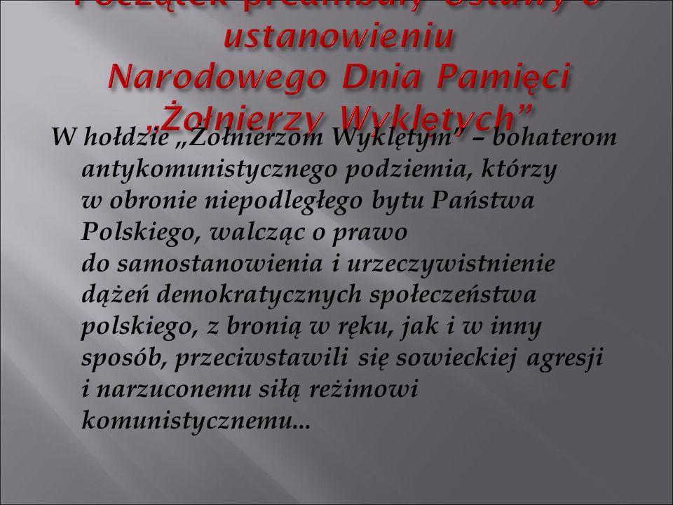 """W hołdzie """"Żołnierzom Wyklętym"""" – bohaterom antykomunistycznego podziemia, którzy w obronie niepodległego bytu Państwa Polskiego, walcząc o prawo do s"""