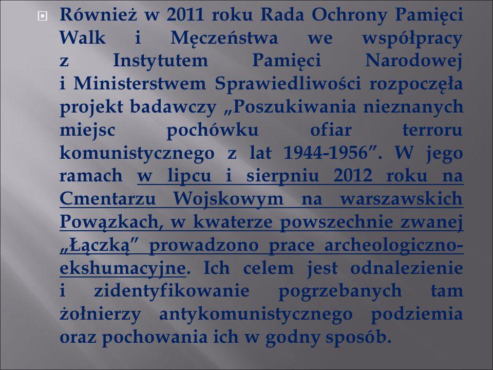  Również w 2011 roku Rada Ochrony Pamięci Walk i Męczeństwa we współpracy z Instytutem Pamięci Narodowej i Ministerstwem Sprawiedliwości rozpoczęła p