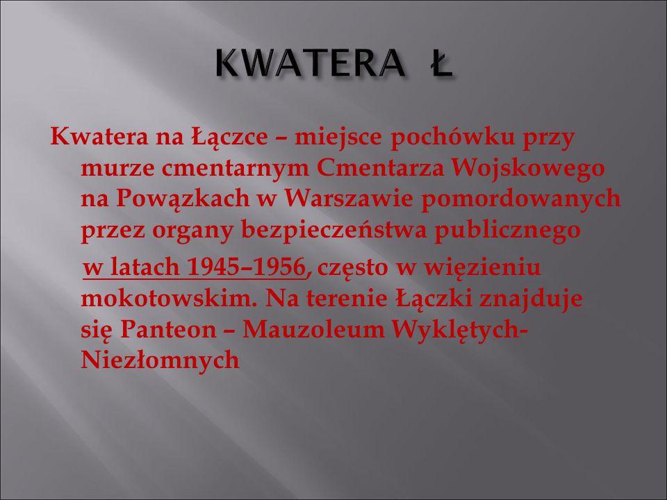 Kwatera na Łączce – miejsce pochówku przy murze cmentarnym Cmentarza Wojskowego na Powązkach w Warszawie pomordowanych przez organy bezpieczeństwa pub
