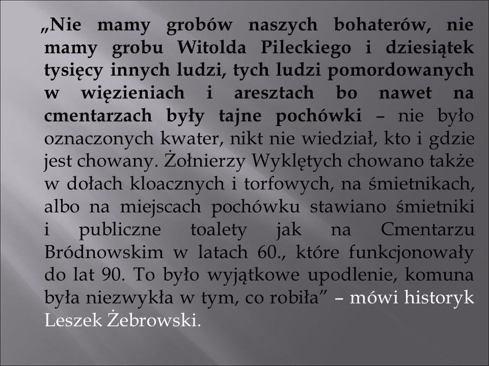 """""""Nie mamy grobów naszych bohaterów, nie mamy grobu Witolda Pileckiego i dziesiątek tysięcy innych ludzi, tych ludzi pomordowanych w więzieniach i ares"""