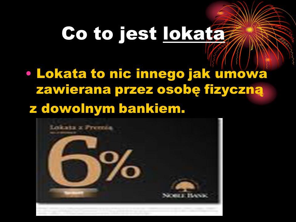 Co to jest lokata Lokata to nic innego jak umowa zawierana przez osobę fizyczną z dowolnym bankiem.