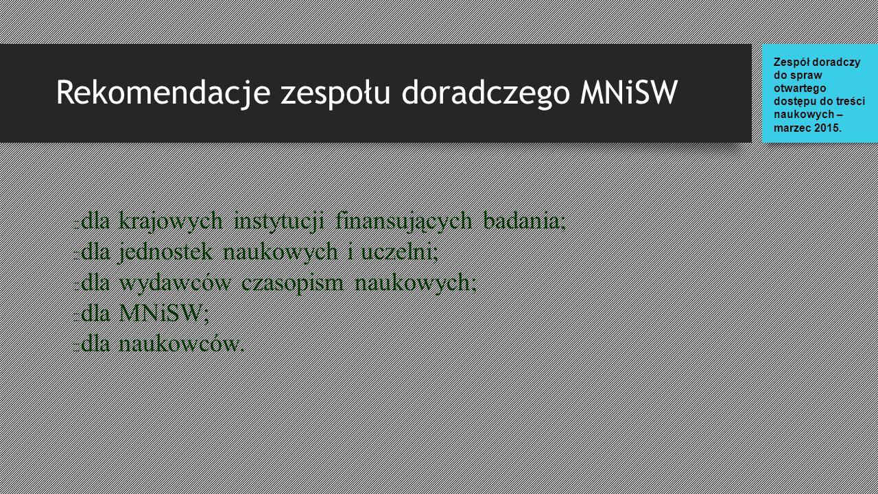 Rekomendacje zespołu doradczego MNiSW dla krajowych instytucji finansujących badania; dla jednostek naukowych i uczelni; dla wydawców czasopism naukowych; dla MNiSW; dla naukowców.