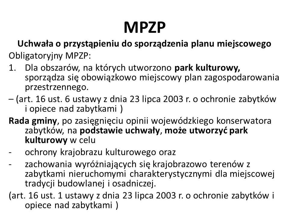 MPZP Uchwała o przystąpieniu do sporządzenia planu miejscowego Obligatoryjny MPZP: 1.Dla obszarów, na których utworzono park kulturowy, sporządza się