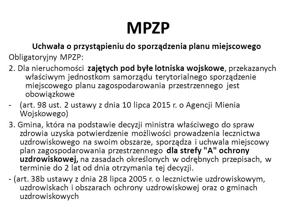 MPZP Uchwała o przystąpieniu do sporządzenia planu miejscowego Obligatoryjny MPZP: 2. Dla nieruchomości zajętych pod byłe lotniska wojskowe, przekazan