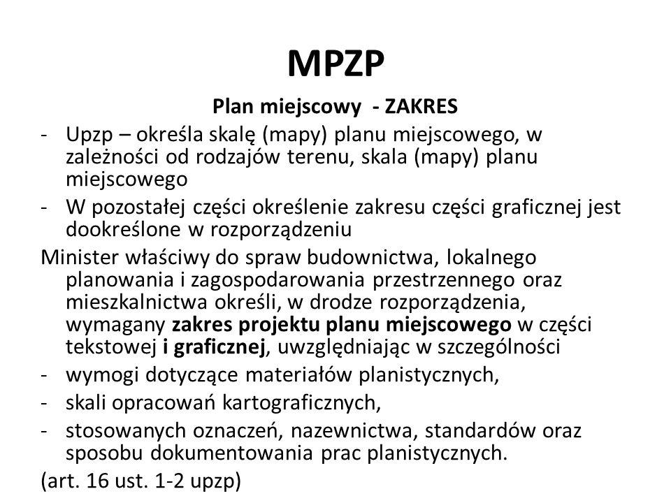 MPZP Plan miejscowy - ZAKRES -Upzp – określa skalę (mapy) planu miejscowego, w zależności od rodzajów terenu, skala (mapy) planu miejscowego -W pozost