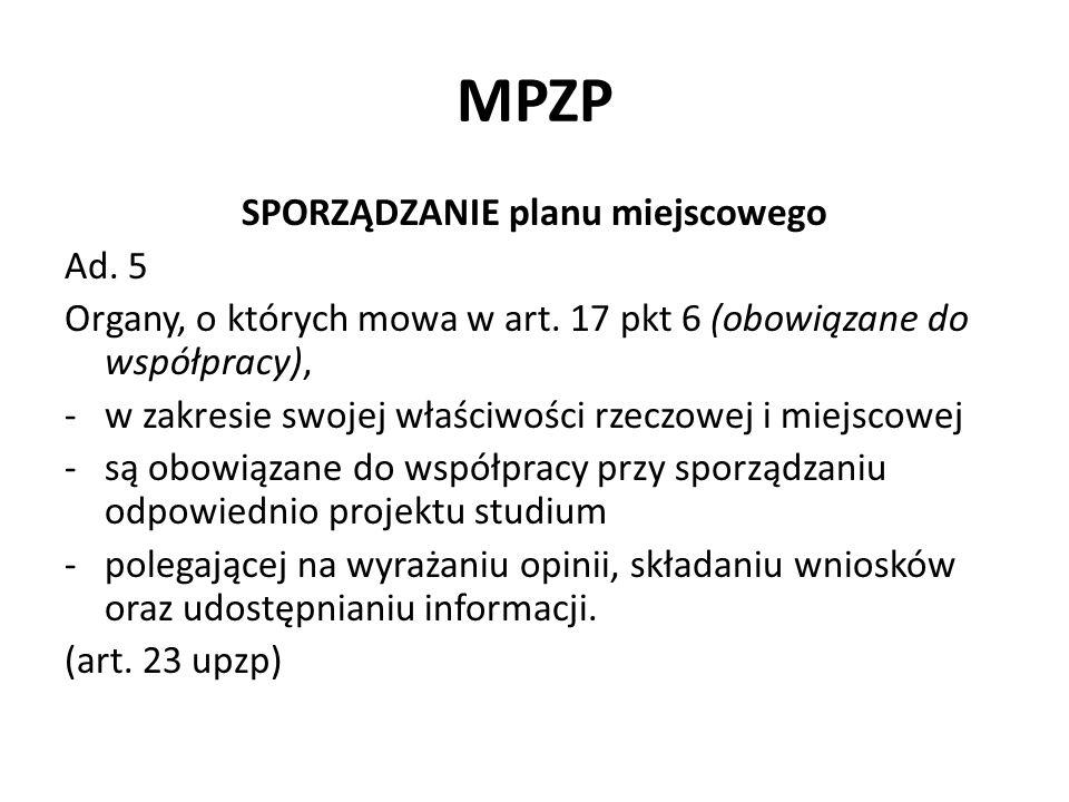 MPZP SPORZĄDZANIE planu miejscowego Ad. 5 Organy, o których mowa w art. 17 pkt 6 (obowiązane do współpracy), -w zakresie swojej właściwości rzeczowej