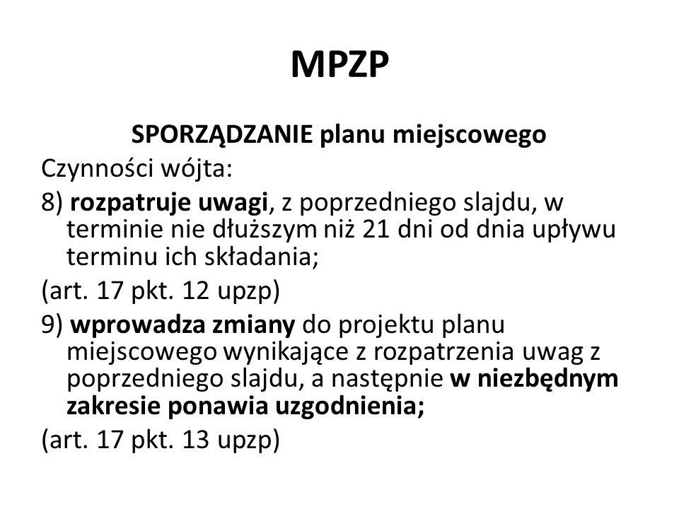 MPZP SPORZĄDZANIE planu miejscowego Czynności wójta: 10) przedstawia radzie gminy -projekt planu miejscowego wraz z -listą nieuwzględnionych uwag z dwóch poprzednich slajdów (art.